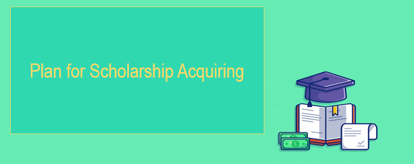 How to Make a Thorough Plan to Acquire Scholarship?